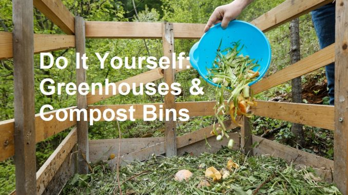 DIY Greenhouses and Compost Bins