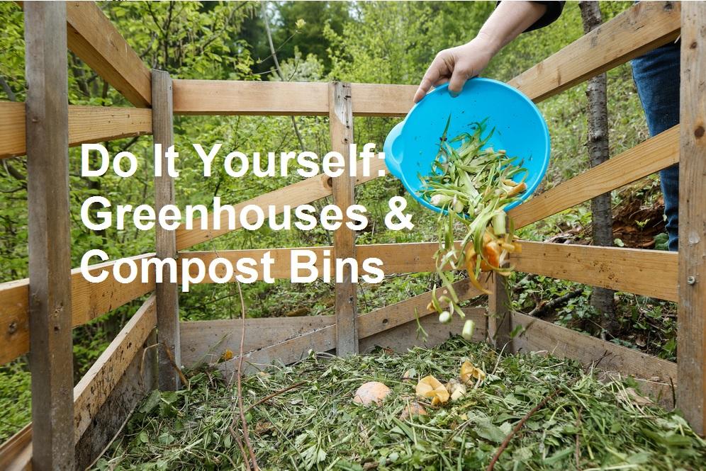DIY Greenhouses and Compost Bins