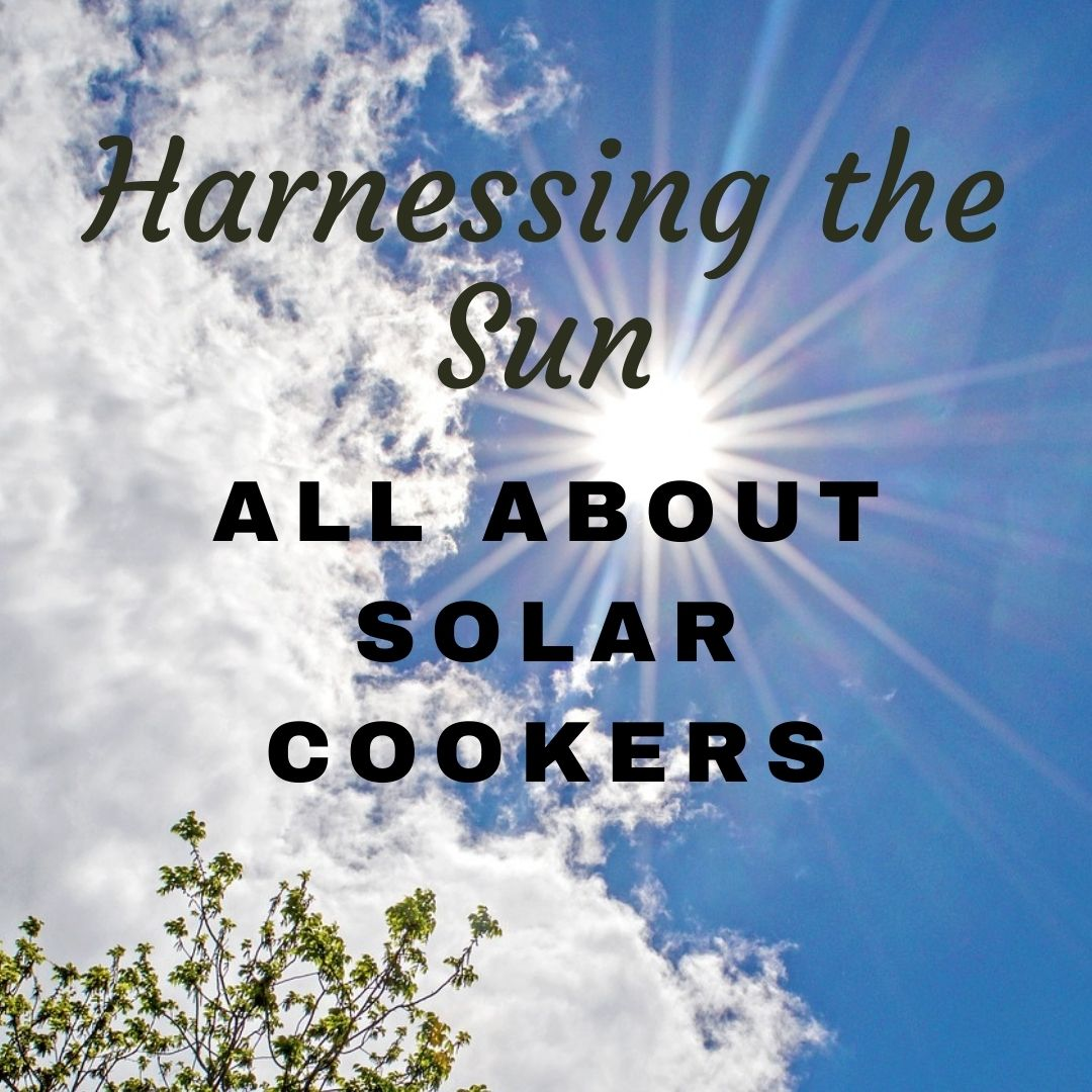 All About Solar Cookers and Solar Ovens